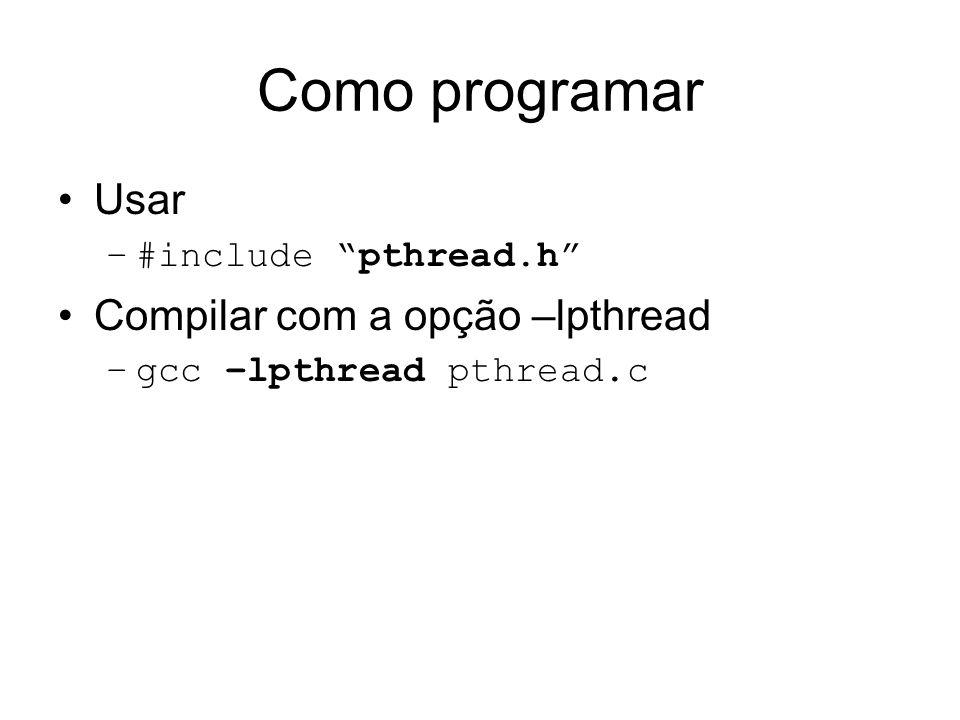 Como programar Usar Compilar com a opção –lpthread