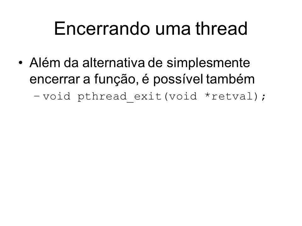 Encerrando uma thread Além da alternativa de simplesmente encerrar a função, é possível também.