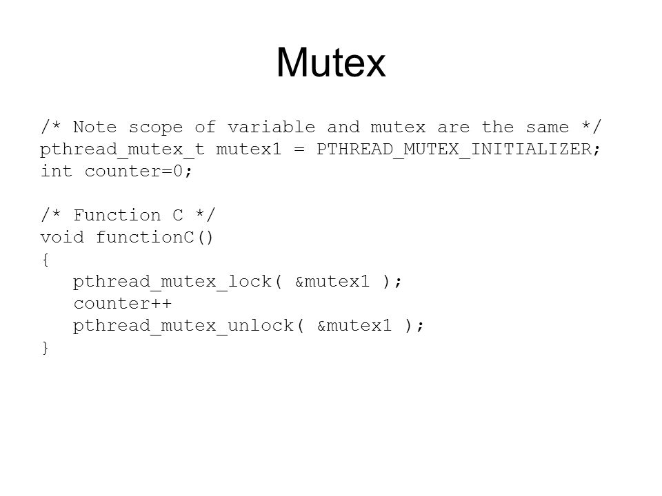 Mutex /* Note scope of variable and mutex are the same */