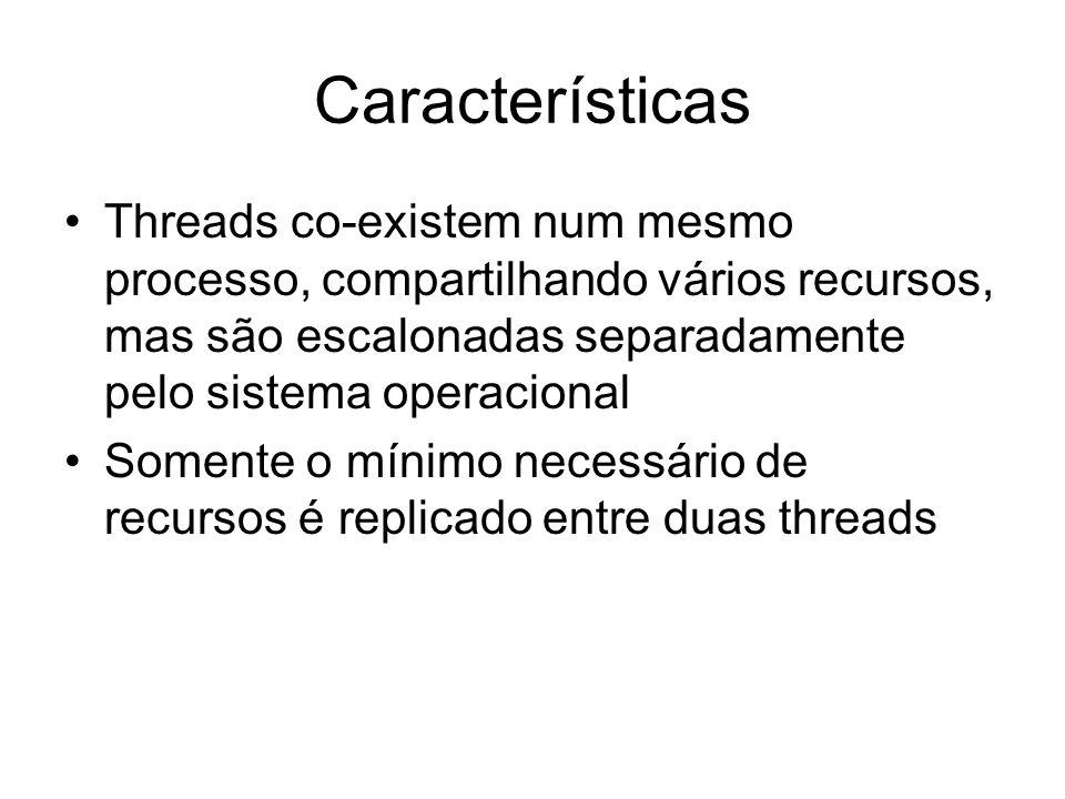 Características Threads co-existem num mesmo processo, compartilhando vários recursos, mas são escalonadas separadamente pelo sistema operacional.