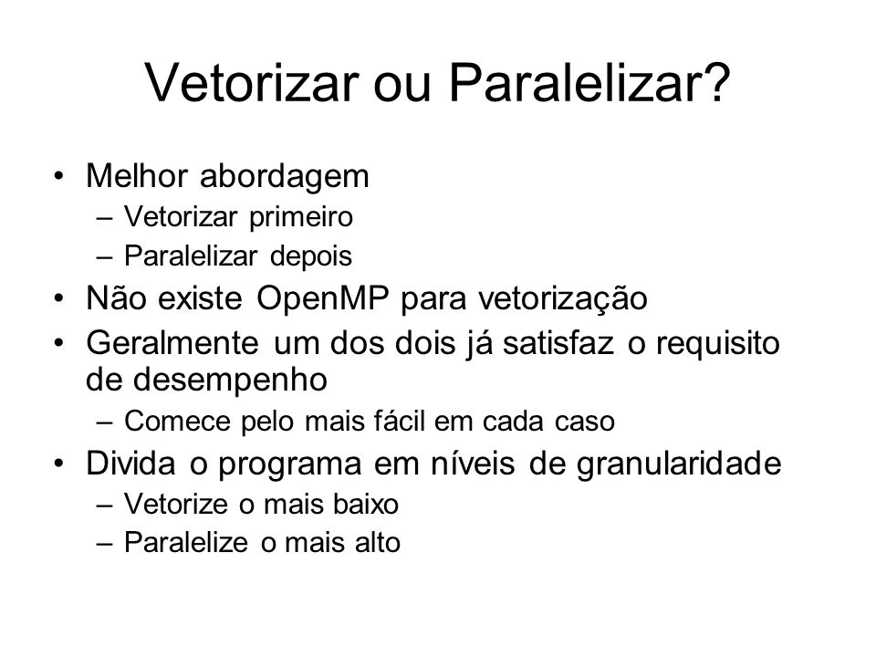 Vetorizar ou Paralelizar