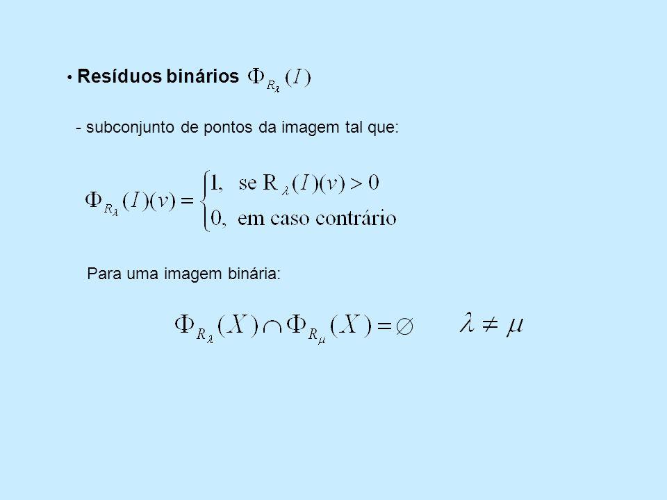 Resíduos binários - subconjunto de pontos da imagem tal que: Para uma imagem binária: