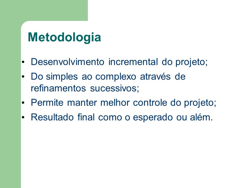Metodologia Desenvolvimento incremental do projeto;