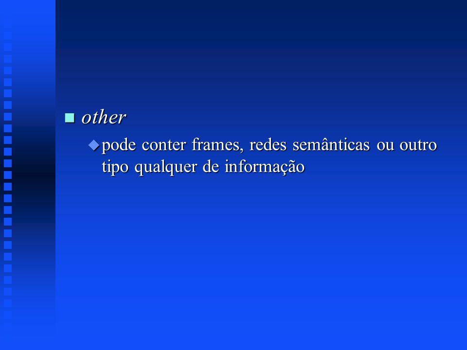 other pode conter frames, redes semânticas ou outro tipo qualquer de informação