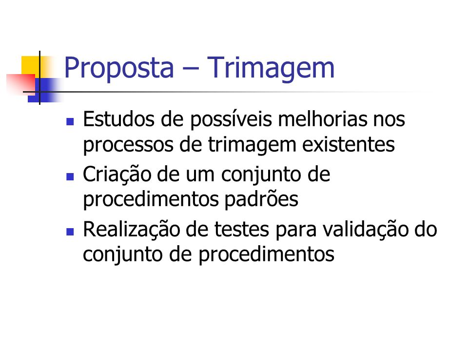 Proposta – TrimagemEstudos de possíveis melhorias nos processos de trimagem existentes. Criação de um conjunto de procedimentos padrões.