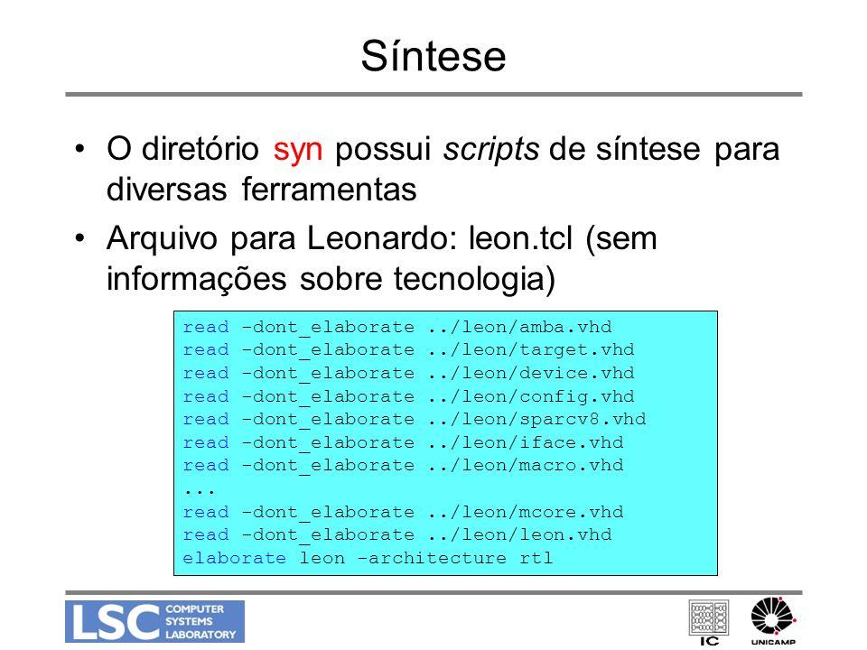 Síntese O diretório syn possui scripts de síntese para diversas ferramentas. Arquivo para Leonardo: leon.tcl (sem informações sobre tecnologia)