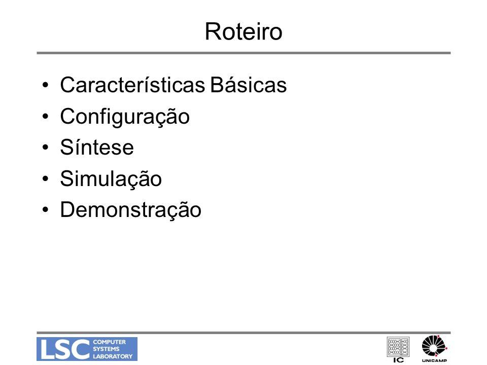 Roteiro Características Básicas Configuração Síntese Simulação
