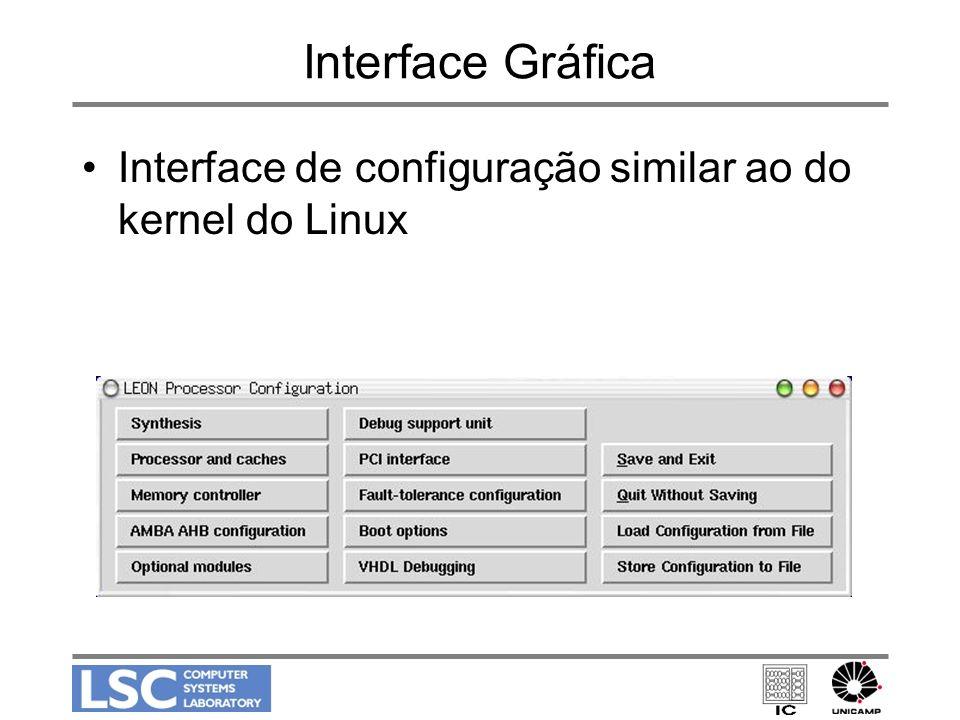 Interface Gráfica Interface de configuração similar ao do kernel do Linux