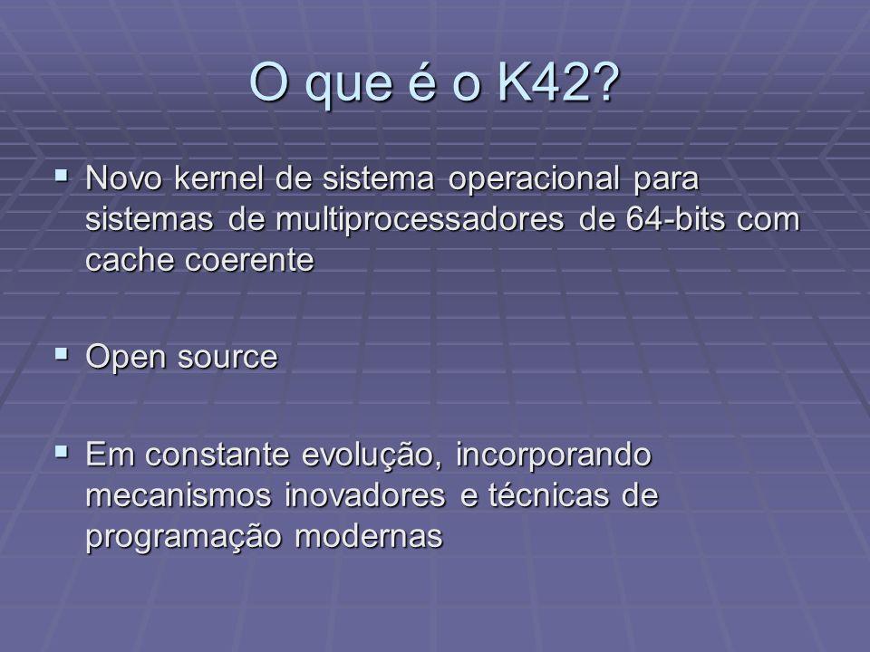O que é o K42 Novo kernel de sistema operacional para sistemas de multiprocessadores de 64-bits com cache coerente.