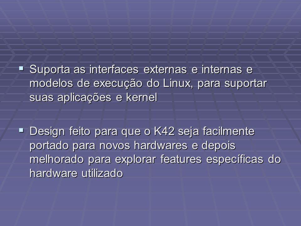 Suporta as interfaces externas e internas e modelos de execução do Linux, para suportar suas aplicações e kernel