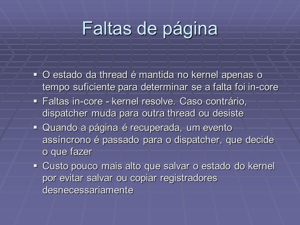 Faltas de página O estado da thread é mantida no kernel apenas o tempo suficiente para determinar se a falta foi in-core.