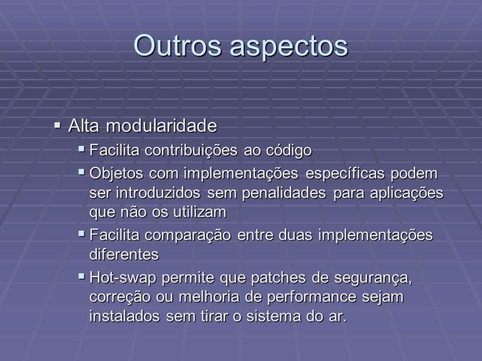 Outros aspectos Alta modularidade Facilita contribuições ao código