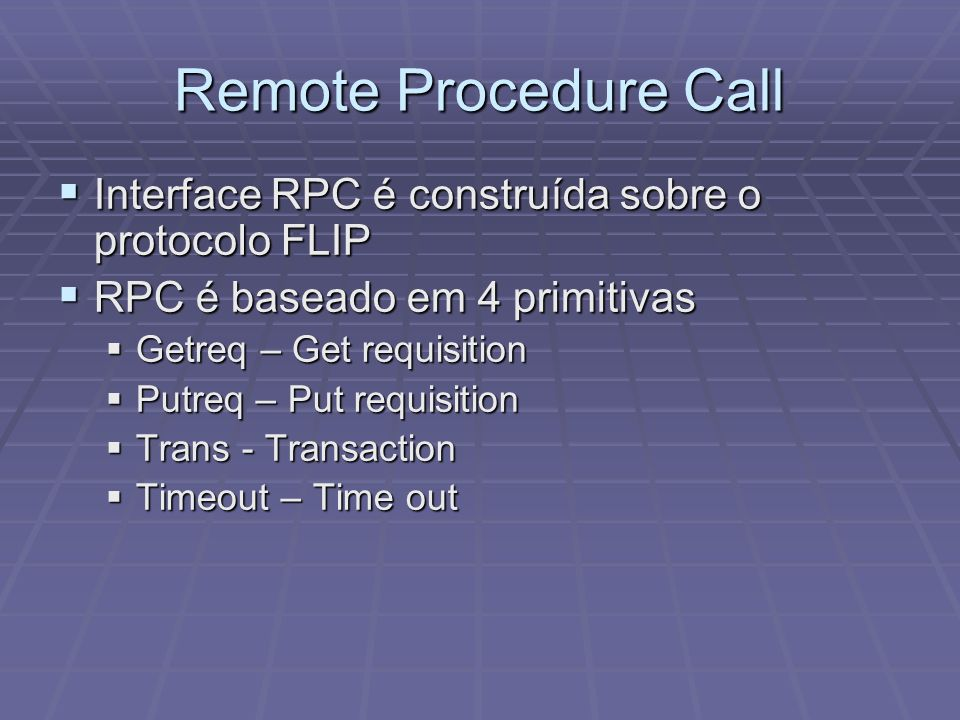 Remote Procedure Call Interface RPC é construída sobre o protocolo FLIP. RPC é baseado em 4 primitivas.