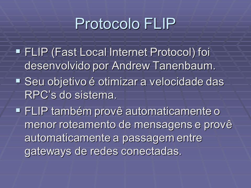 Protocolo FLIP FLIP (Fast Local Internet Protocol) foi desenvolvido por Andrew Tanenbaum. Seu objetivo é otimizar a velocidade das RPC's do sistema.