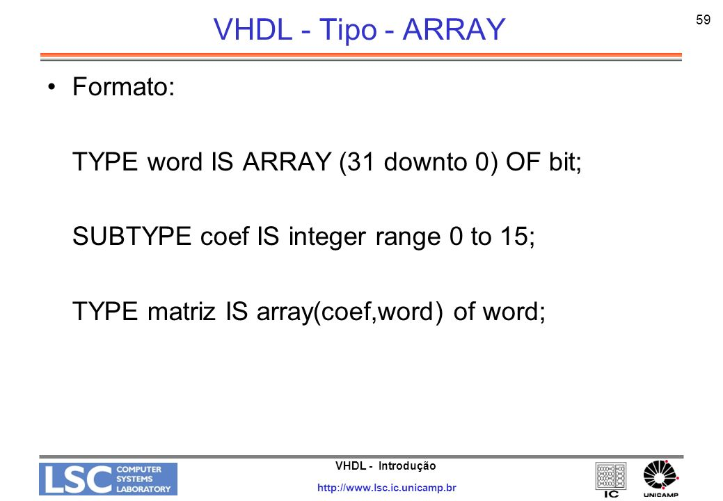VHDL - Tipo - ARRAY Formato: TYPE word IS ARRAY (31 downto 0) OF bit;