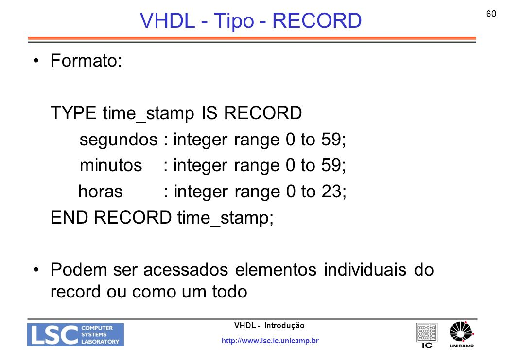 VHDL - Tipo - RECORD Formato: TYPE time_stamp IS RECORD