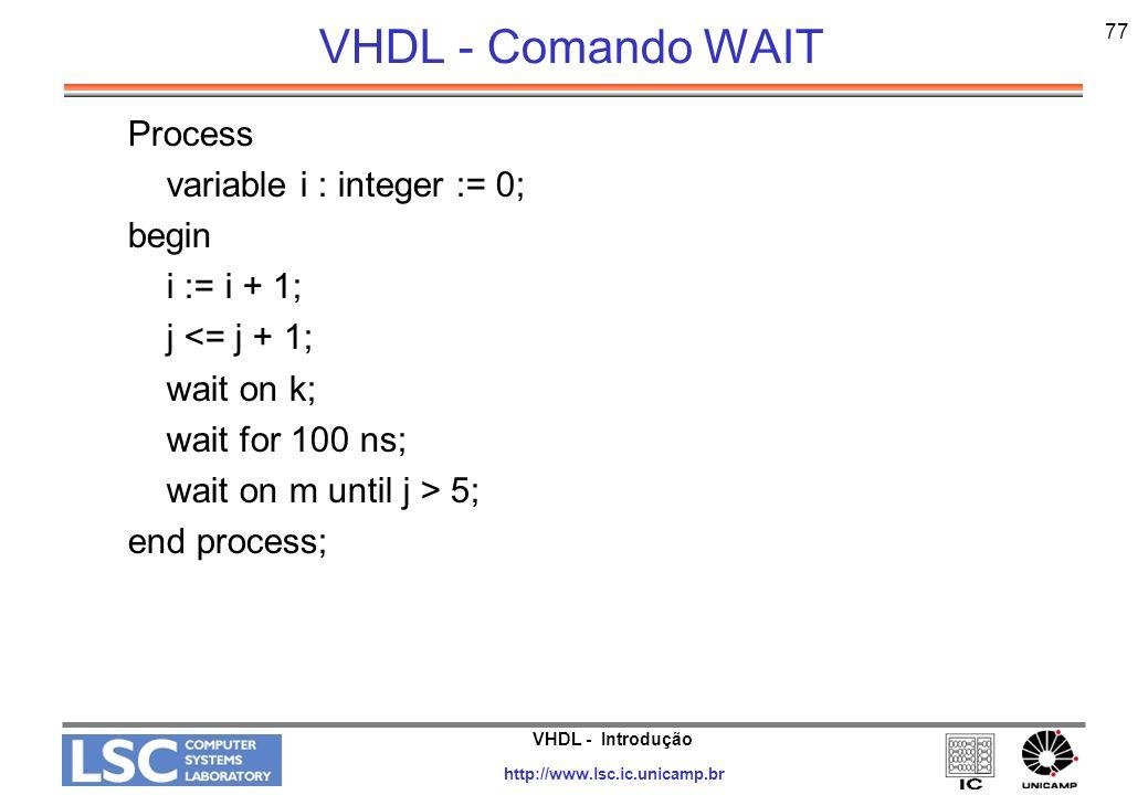 VHDL - Comando WAIT Process variable i : integer := 0; begin