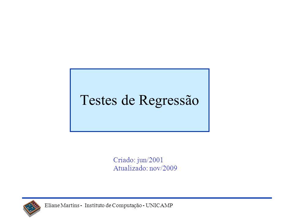 Testes de Regressão Criado: jun/2001 Atualizado: nov/2009
