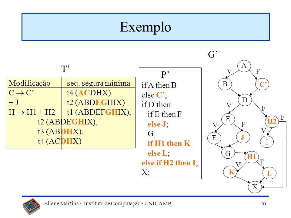 Exemplo G' T' P' if A then B Modificação seq. segura mínima else C';