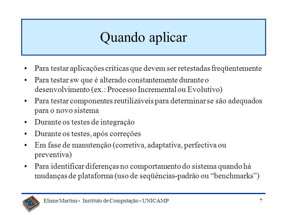 Quando aplicar Para testar aplicações críticas que devem ser retestadas freqüentemente.