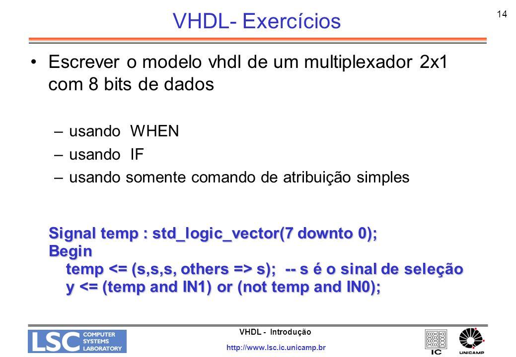 VHDL- Exercícios 14. Escrever o modelo vhdl de um multiplexador 2x1 com 8 bits de dados. usando WHEN.