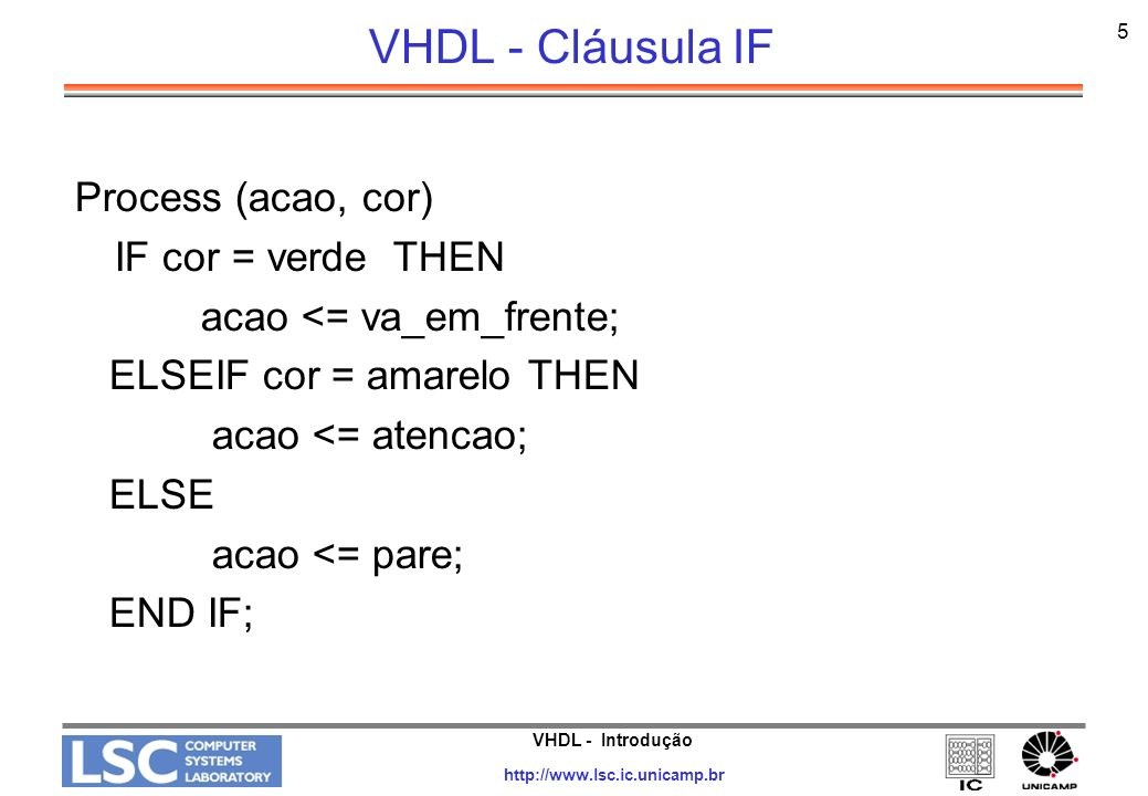 VHDL - Cláusula IF Process (acao, cor) IF cor = verde THEN