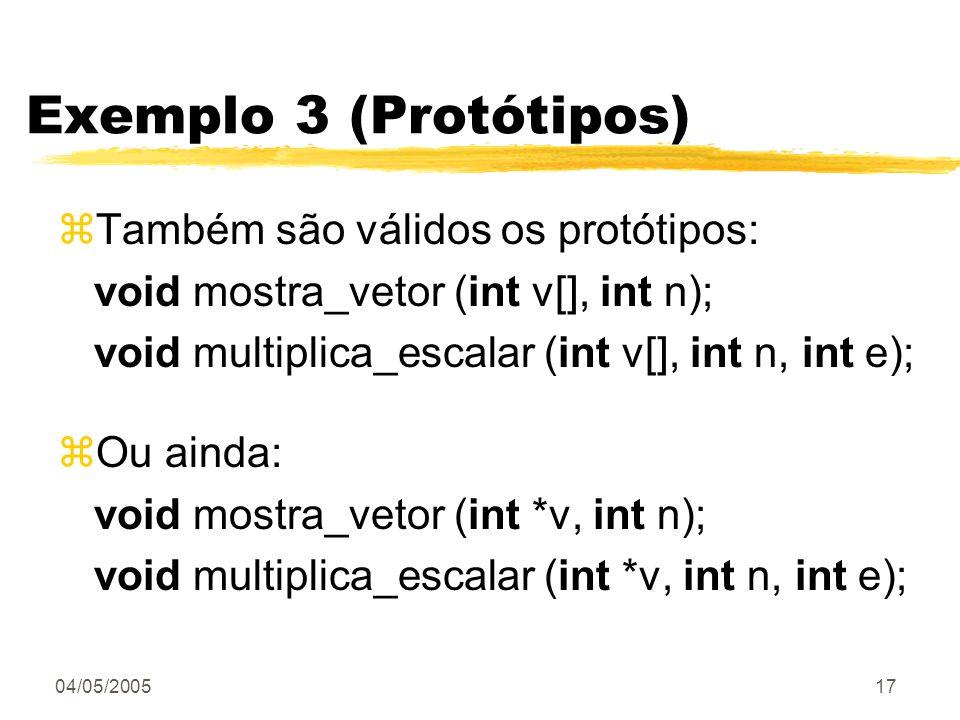Exemplo 3 (Protótipos) Também são válidos os protótipos: