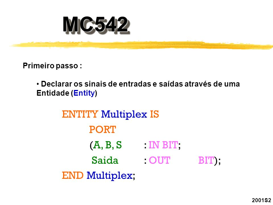 MC542 ENTITY Multiplex IS PORT (A, B, S : IN BIT; Saida : OUT BIT);