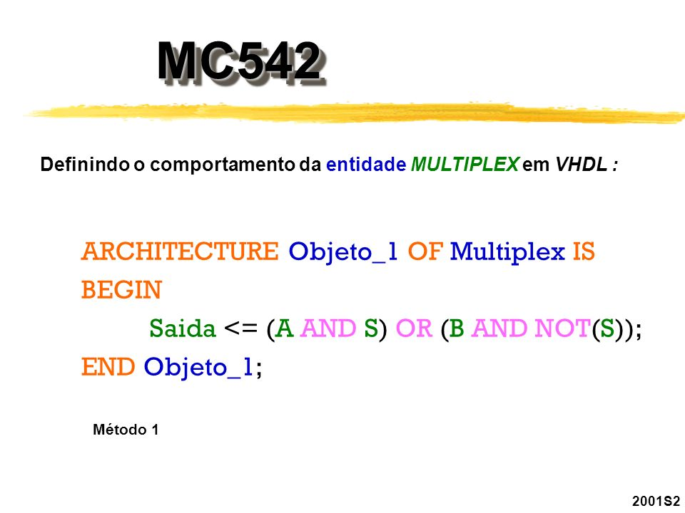 MC542 ARCHITECTURE Objeto_1 OF Multiplex IS BEGIN