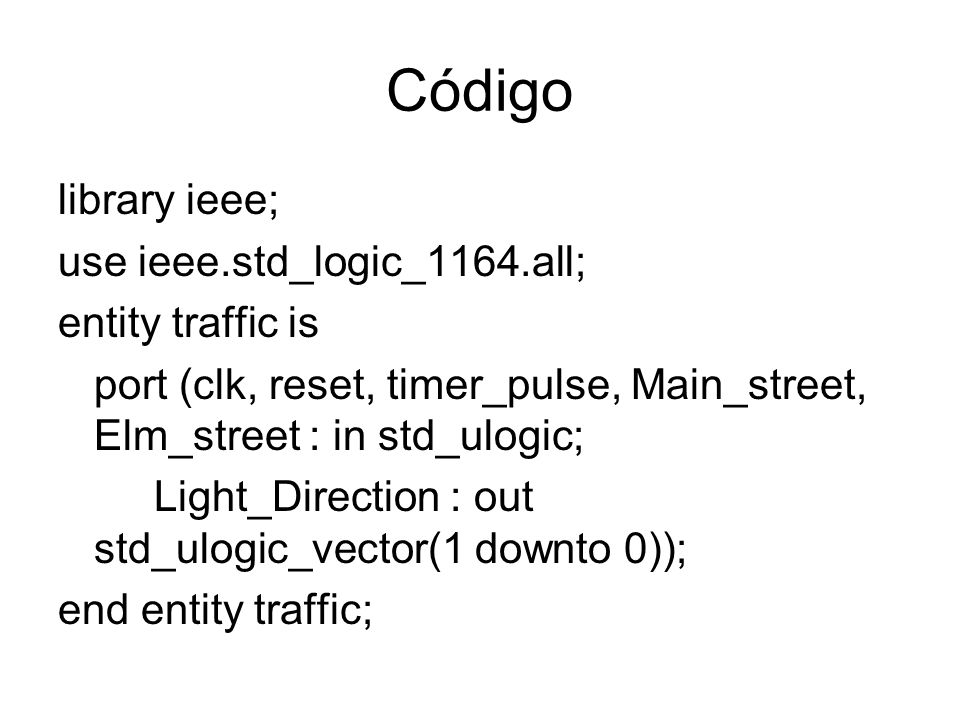 Código library ieee; use ieee.std_logic_1164.all; entity traffic is