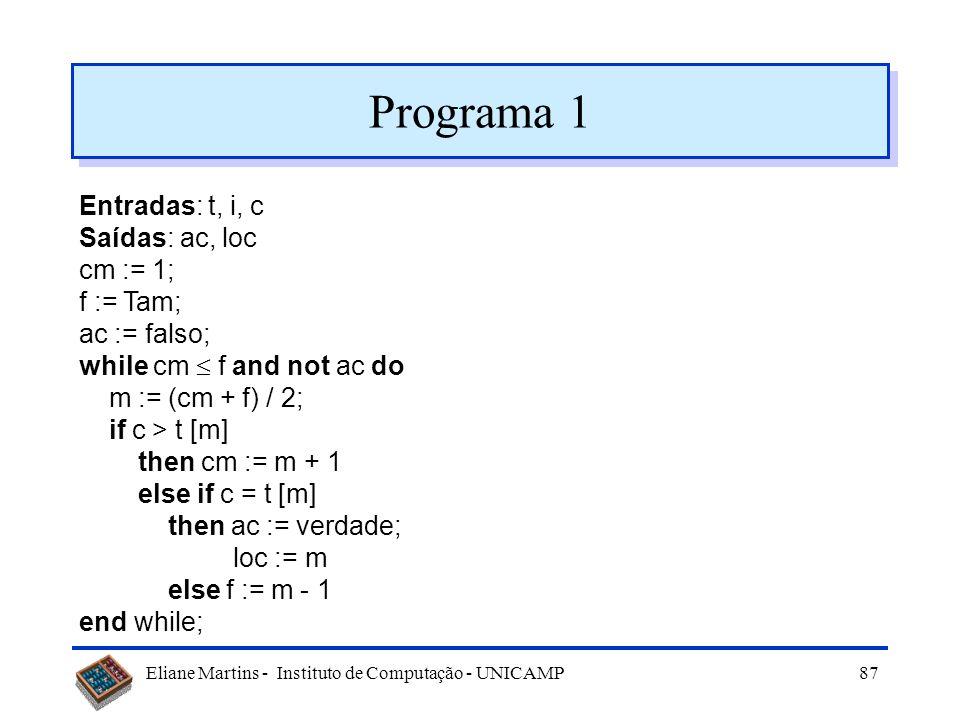 Programa 1 Entradas: t, i, c Saídas: ac, loc cm := 1; f := Tam;