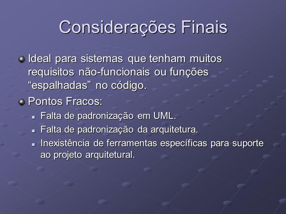 Considerações Finais Ideal para sistemas que tenham muitos requisitos não-funcionais ou funções espalhadas no código.