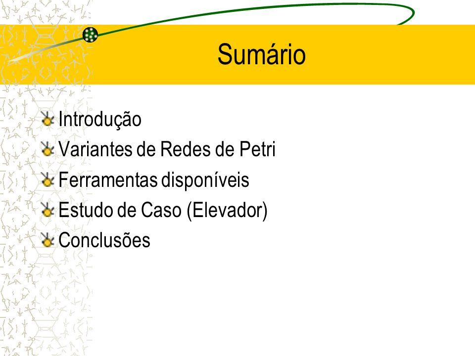 Sumário Introdução Variantes de Redes de Petri Ferramentas disponíveis