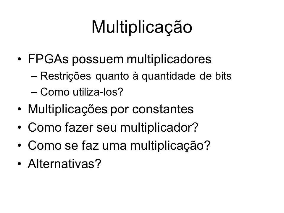 Multiplicação FPGAs possuem multiplicadores