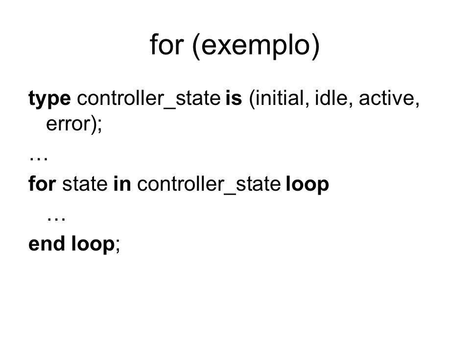 for (exemplo) type controller_state is (initial, idle, active, error);