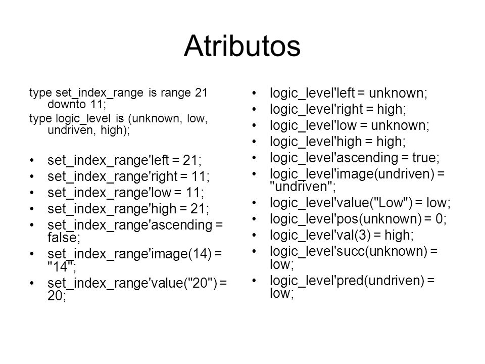 Atributos logic_level left = unknown; logic_level right = high;