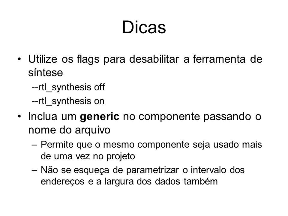 Dicas Utilize os flags para desabilitar a ferramenta de síntese