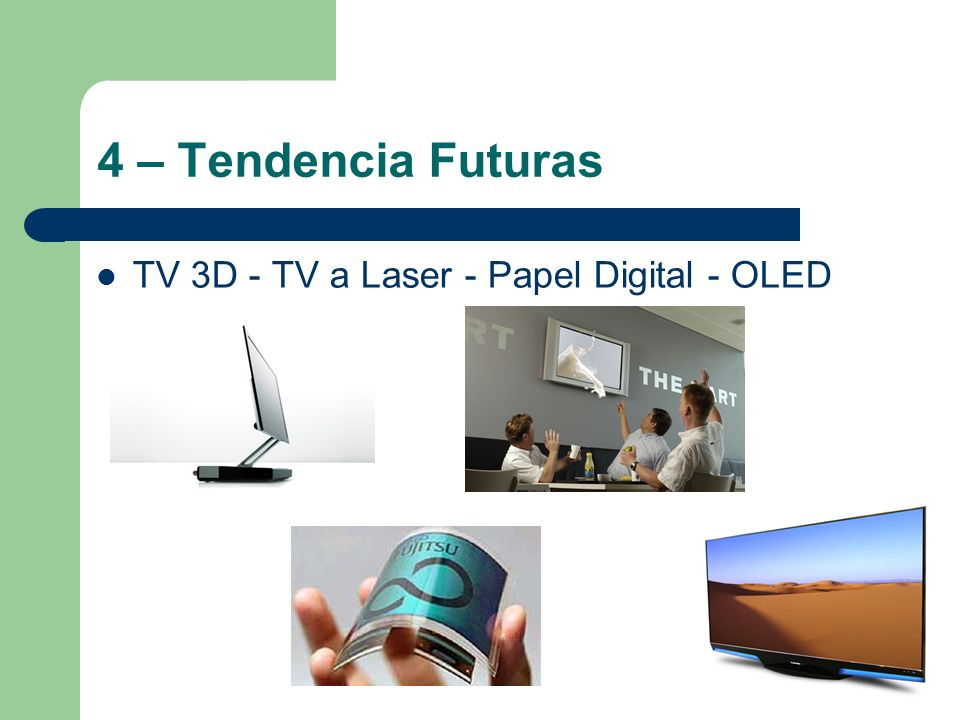 4 – Tendencia Futuras TV 3D - TV a Laser - Papel Digital - OLED
