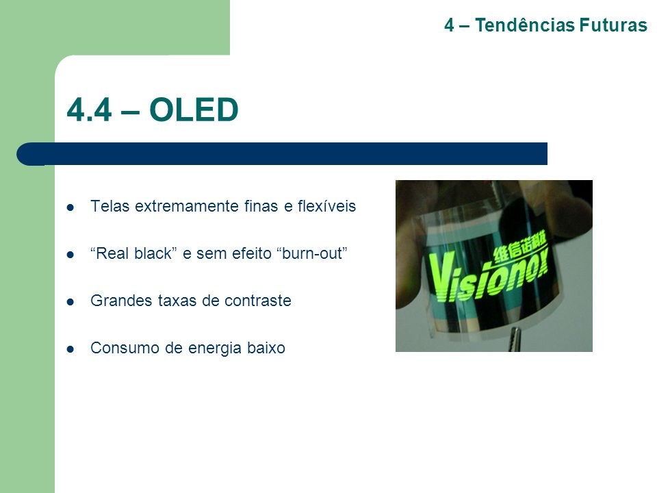 4.4 – OLED 4 – Tendências Futuras Telas extremamente finas e flexíveis