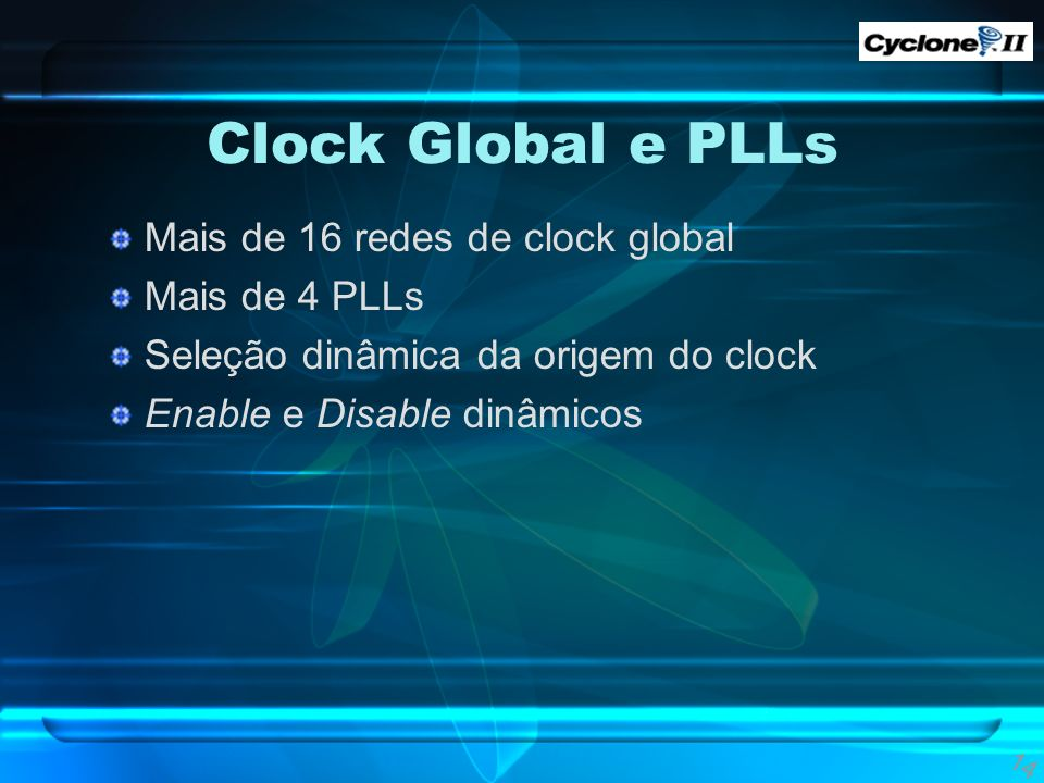Clock Global e PLLs Mais de 16 redes de clock global Mais de 4 PLLs