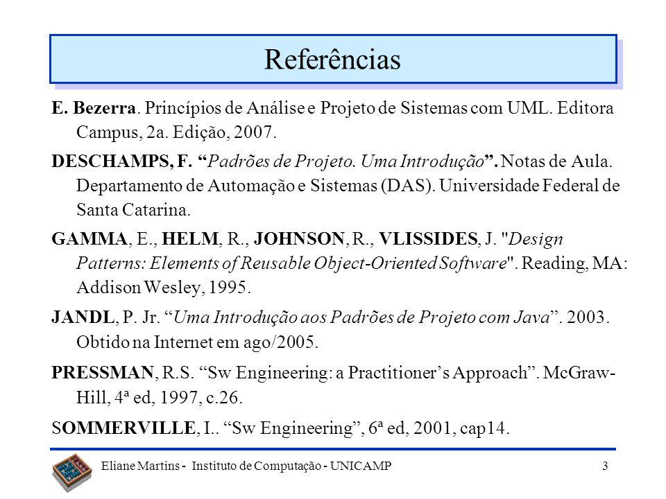 Referências E. Bezerra. Princípios de Análise e Projeto de Sistemas com UML. Editora Campus, 2a. Edição, 2007.