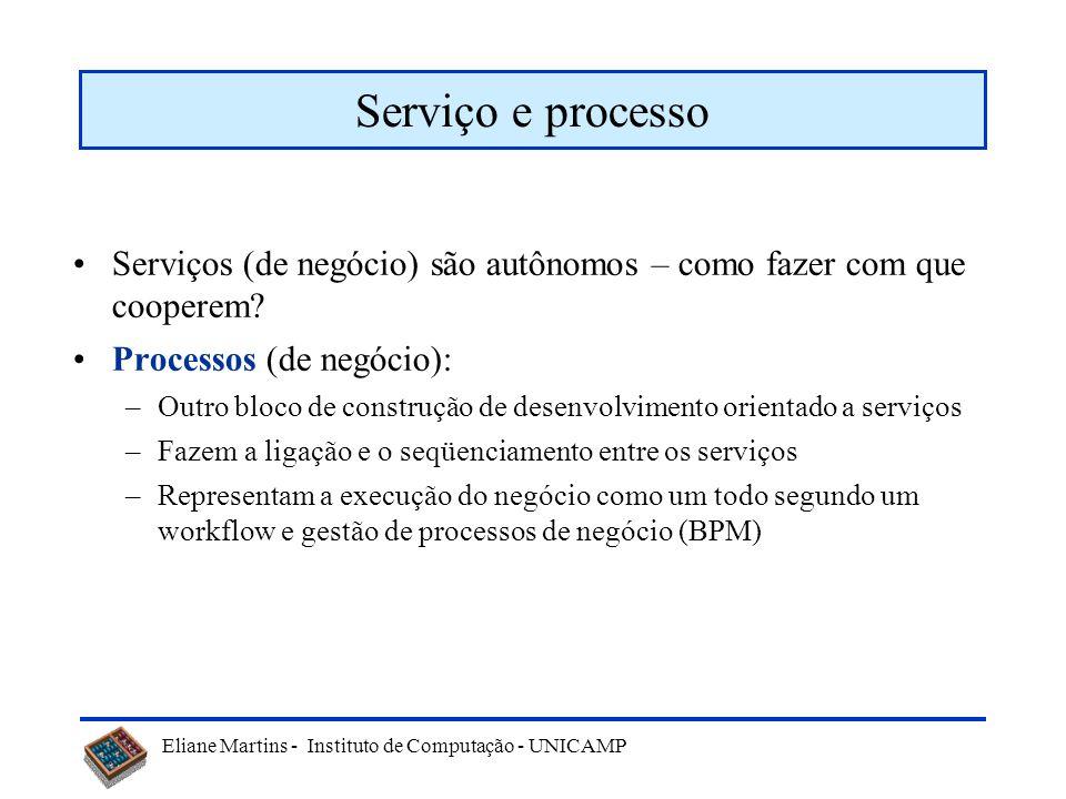 Serviço e processo Serviços (de negócio) são autônomos – como fazer com que cooperem Processos (de negócio):