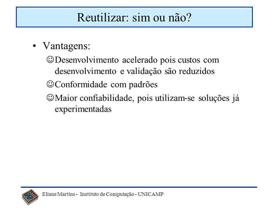 Reutilizar: sim ou não Vantagens: