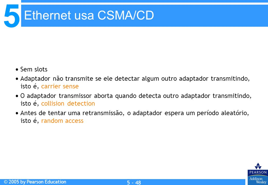 Ethernet usa CSMA/CD  Sem slots