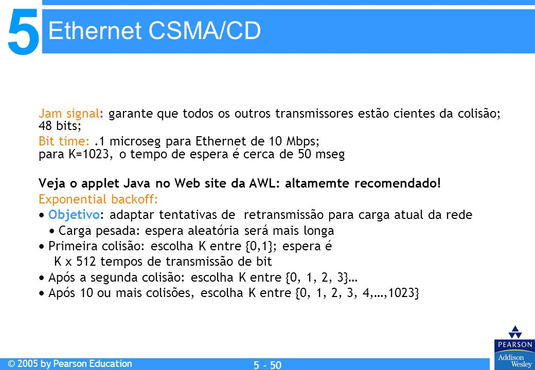 Ethernet CSMA/CD Jam signal: garante que todos os outros transmissores estão cientes da colisão; 48 bits;