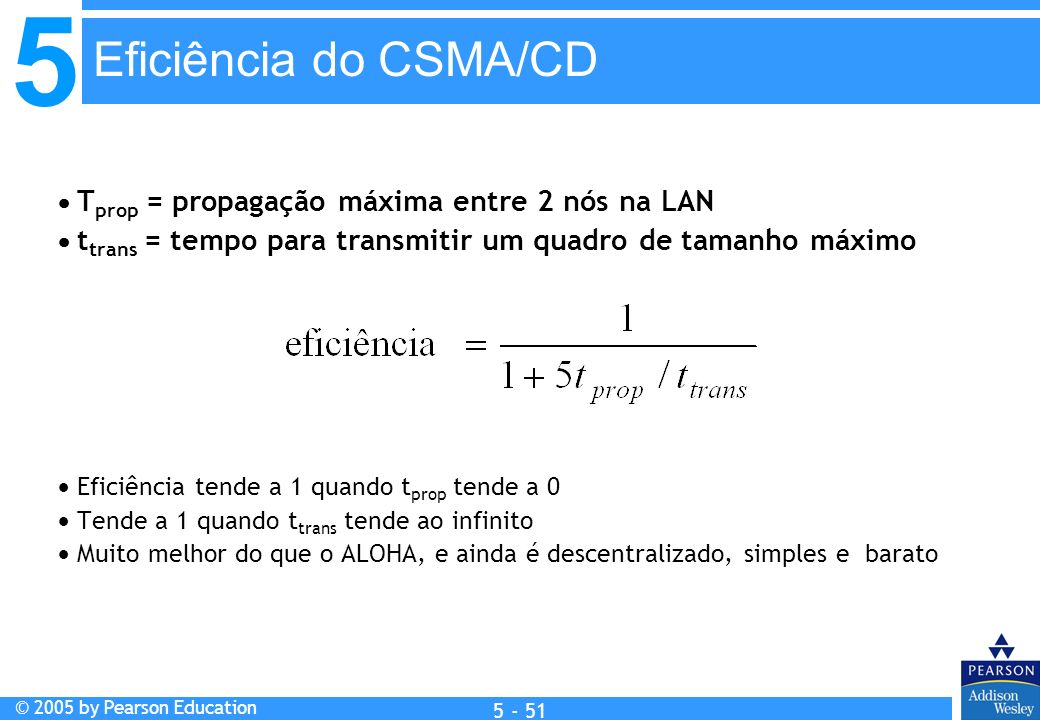 Eficiência do CSMA/CD  Tprop = propagação máxima entre 2 nós na LAN