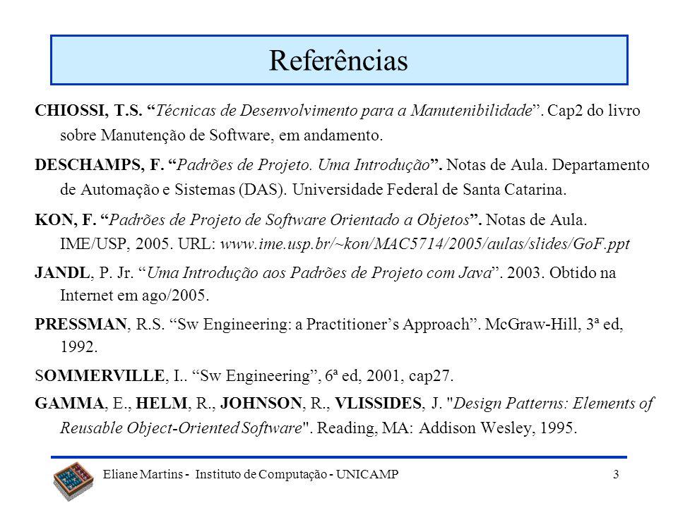 Referências CHIOSSI, T.S. Técnicas de Desenvolvimento para a Manutenibilidade . Cap2 do livro sobre Manutenção de Software, em andamento.