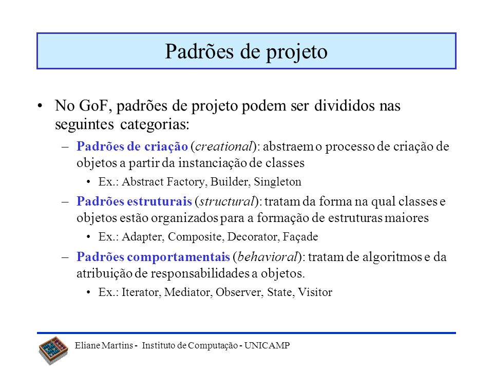 Padrões de projetoNo GoF, padrões de projeto podem ser divididos nas seguintes categorias: