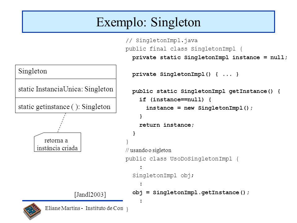 Exemplo: Singleton Singleton static InstanciaUnica: Singleton