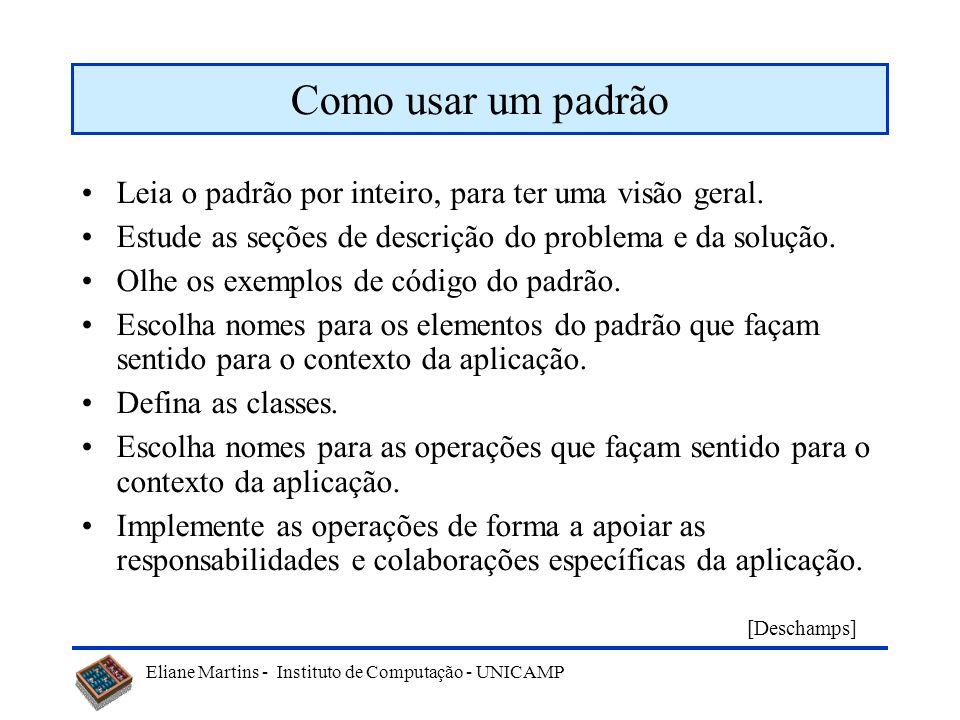 Como usar um padrão Leia o padrão por inteiro, para ter uma visão geral. Estude as seções de descrição do problema e da solução.